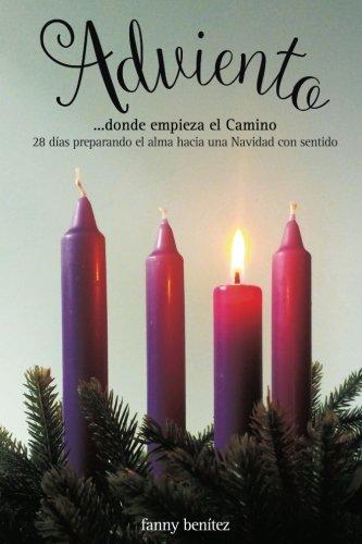 Adviento...donde empieza el Camino: 28 dias preparando el alma hacia una Navidad con sentido