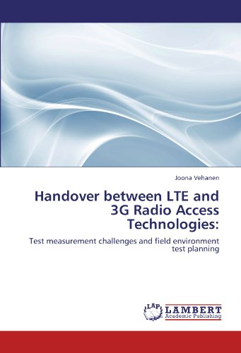 Handover between LTE and 3G Radio Access Technologies:: Test measurement challenges and field environment test planning