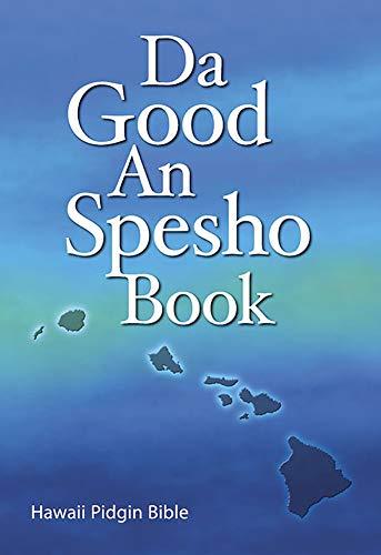 Da Good and Spesho Book: Hawaii Pidgin Bible