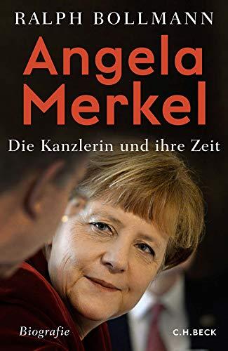 Angela Merkel: Die Kanzlerin und ihre Zeit
