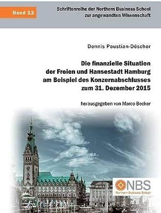 Die finanzielle Situation der Freien und Hansestadt Hamburg am Beispiel des Konzernabschlusses zum 31. Dezember 2015