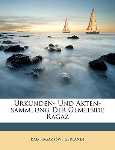 Urkunden- Und Akten-Sammlung Der Gemeinde Ragaz