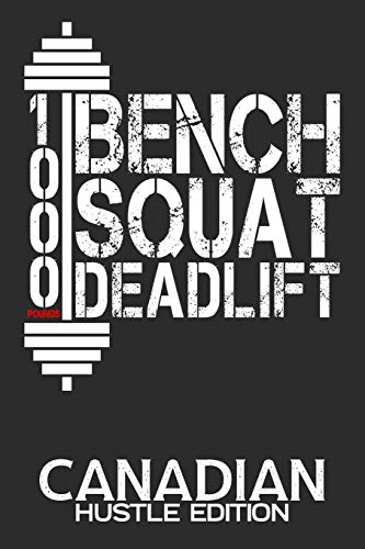 1000 Pounds Bench Squat Deadlift: Canadian Hustle Edition Daily Workout Planner