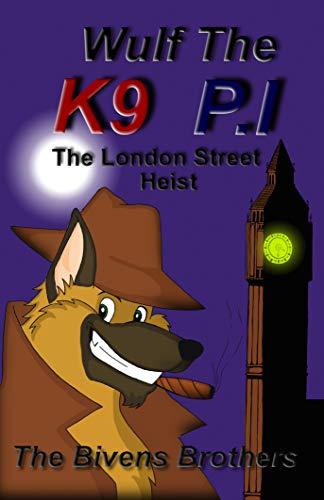Wulf The K9 P.I : The London Street Heist