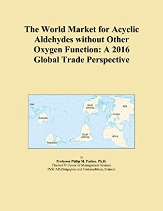 The World Market for Acyclic Aldehydes without Other Oxygen Function: A 2016 Global Trade Perspective