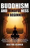 Buddhism and Mindfulness for Beginners: Stress Proof Your Mind from Depression, Anxiety & Insomnia. Learn How to Use Mindfulness Therapy and Guided Meditation for Deep Sleep & Self-Healing.