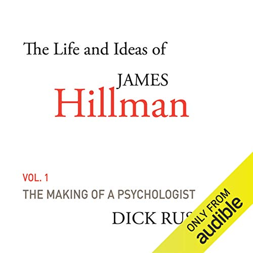 The Life and Ideas of James Hillman, Volume I: The Making of a Psychologist audiobook cover art