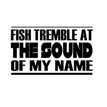 Custom Brother - Fish TREMBLE at The Sound of My Name Car Laptop Wall Sticker e89