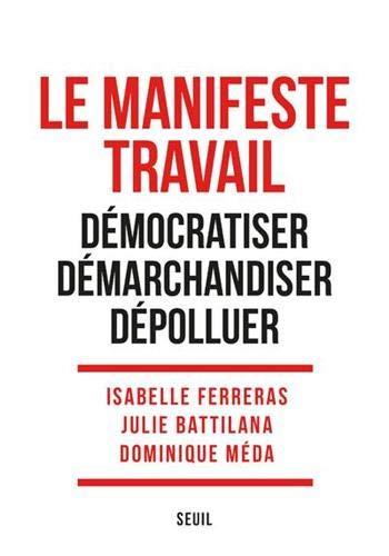 Le Manifeste Travail : Démocratiser. Démarchandiser. Dépolluer (H.C. essais)