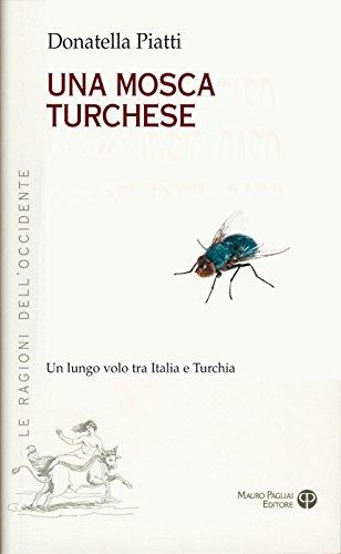 Una mosca turchese: Un lungo volo tra Italia e Turchia (Italian Edition)