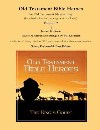 Old Testament Bible Heroes: An Old Testament Musical Play (Songbooks by The King's Court) (Volume 2)