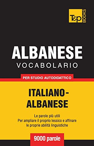 Vocabolario Italiano-Albanese per studio autodidattico - 9000 parole