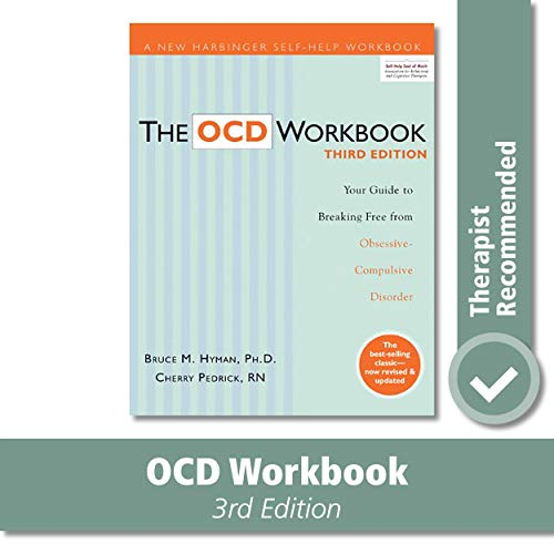 OCD Workbook: Your Guide to Breaking Free from Obsessive Compulsive Disorder (A New Harbinger Self-Help Workbook)
