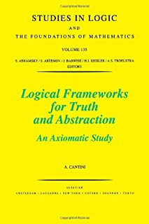 Logical Frameworks for Truth and Abstraction: An Axiomatic Study (Volume 135)
