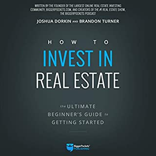 How to Invest in Real Estate     The Ultimate Beginner's Guide to Getting Started              By:                                                                                                                                 Brandon Turner,                                                                                        Joshua Dorkin                               Narrated by:                                                                                                                                 Randy Streu                      Length: 8 hrs and 1 min     Not rated yet     Overall 0.0