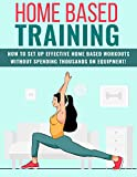 Home Based Training: Committing to a regular exercise regimen is often easier said than done. (English Edition)