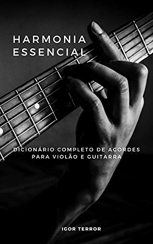 Harmonia Essencial - Dicionário completo de acordes para Violão e Guitarra