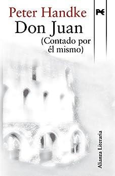 Don Juan (Contado por él mismo) (Alianza Literaria (AL)) (Spanish Edition) di [Peter Handke, Eustaquio Barjau]