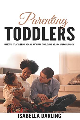 Parenting Toddlers: Effective Strategies for Dealing With Your Toddler and...