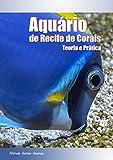 Aquário De Recife De Corais: Teoria E Prática - Versão Digital