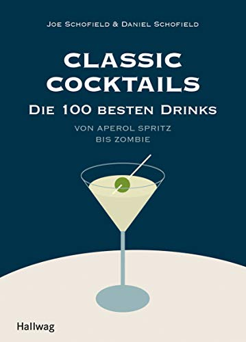 Classic Cocktails: Die 100 besten Drinks - Von Aperol Spritz bis Zombie (Hallwag Allgemeine Einführungen)
