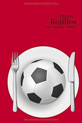 Pintxos Rojillos: Conoce los 150 Pintxos de los mejores Futbolistas de toda...