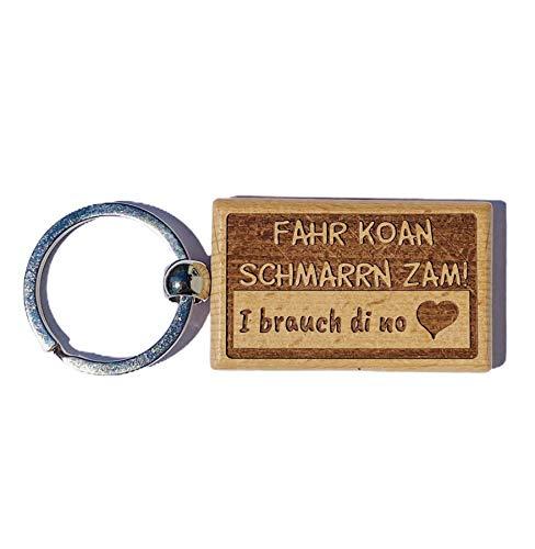 Heimatstolz Fahr koan Schmarrn zam, I brauch Di no Schlüsselanhänger mit aus Buchen-Holz Geschenk-Idee für Freund-in + + Mutter + Vater + Oma +Opa auch als Hochzeits- Weihnachtsgeschenk graviert