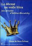 La déesse au voile bleu - Isis dévoilée d'Héléna Blavatsky