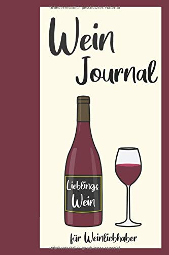 Wein Journal: Notizbuch mit Bewertungsbogen für die Weinprobe: für Weinliebhaber, auch als Geschenk für Weintrinker: vorgefertigte Seiten zum Ausfüllen