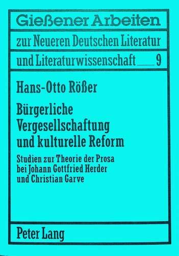 Bürgerliche Vergesellschaftung und kulturelle Reform: Studien zur Theorie der Prosa bei Johann Gottfried Herder und Christian Garve (Gießener Arbeiten ... Literatur und Literaturwissenschaft, Band 9)