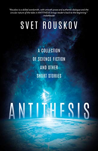Antithesis: A Collection of Science Fiction and Other Short Stories by [Svet Rouskov]