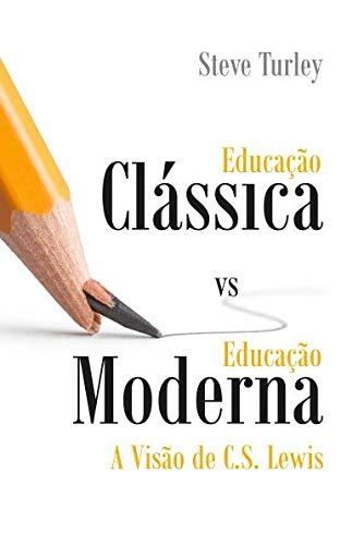 Educação Clássica vs. Educação Moderna: a Visão de C.S. Lewis
