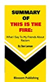 SUMMARY OF THIS IS THE FIRE: What I Say to My Friends About Racism By Don Lemon (English Edition)
