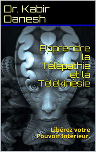Couverture du livre Apprendre la Télépathie et la Télékinésie : Libérez votre Pouvoir Intérieur.