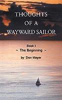 Thoughts of a Wayward Sailor: Book I The Beginning