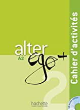 Alter ego. Cahier d'activités. Per le Scuole superiori. Con CD Audio: Alter Ego. Niveau A2+ . Cahier D'Exercices: Alter Ego + 2 : Cahier d'activités + CD audio