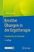 Kreative Uebungen in der Ergotherapie: Praxisbuch fuer die Psychiatrie