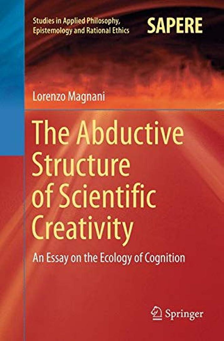 完了負サミュエルThe Abductive Structure of Scientific Creativity: An Essay on the Ecology of Cognition (Studies in Applied Philosophy, Epistemology and Rational Ethics)