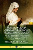 Pioneer Work in Opening the Medical Profession to Women: Autobiography of the First Woman in the USA to Receive a Degree in Medicine