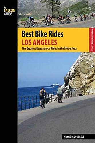 Cottrell, W: Best Bike Rides Los Angeles: The Greatest Recreational Rides in the Metro Area (Falcon Guide Best Bike Rides)