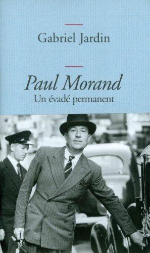 Paul Morand : Un évadé permanent (Littérature Française)