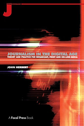 Journalism in the Digital Age: Theory and practice for broadcast, print and...