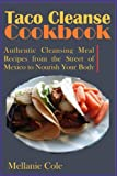 Best Thc Cleanses - Taco Cleanse Cookbook: Authentic Cleansing Meal Recipes from Review