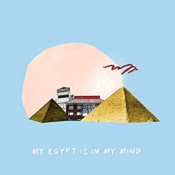 My Egypt Is in My Mind