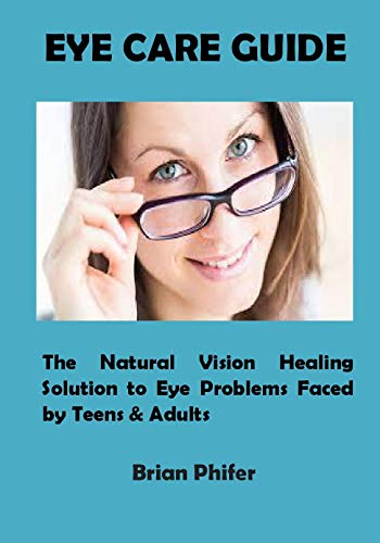 Eye Care Guide: The Natural Vision Healing Solution to Eye Problems Faced by Teens & Adults (English Edition)