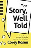 Your Story, Well Told: Creative Strategies to Develop and Perform Stories that Wow an Audience (How To Sell Yourself) (English Edition)