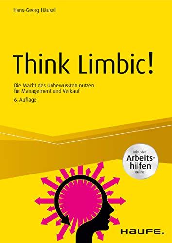 Think Limbic! Inkl. Arbeitshilfen online: Die Macht des Unbewussten nutzen für Management und Verkauf (Haufe Fachbuch 10109)