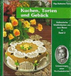 Kulinarische Köstlichkeiten aus dem Banat. Erinnerungen einer Hochzeitsköchin / Kuchen, Torten und Gebäck