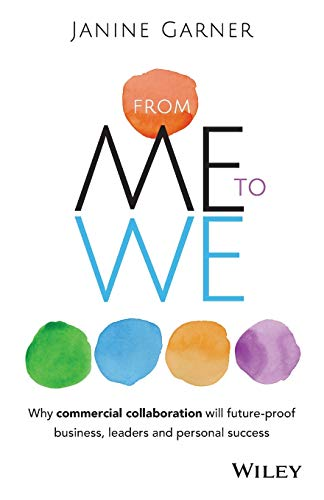 From Me to We: Why commercial collaboration is the key to future proofing business, leadership and personal success: Why Commercial Collaboration Will ... Business, Leaders and Personal Success