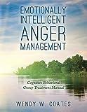Emotionally Intelligent Anger Management: Cognitive Behavioral Group Treatment Manual (Emotionally Intelligent Batterer Intervention)